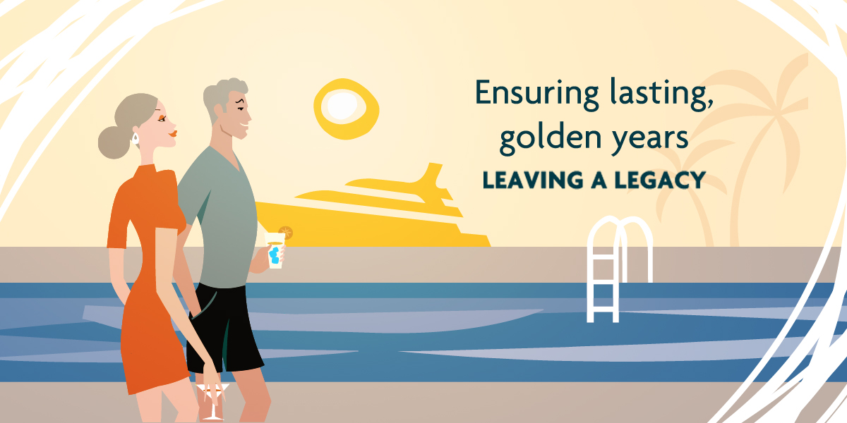 The Leaving a Legacy life stage is about ensuring your lasting, golden years