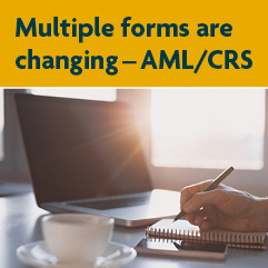 Multiple forms are changing - AML/CRS
